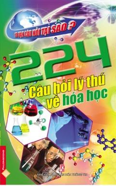 224 câu hỏi lý thú vè̂ hóa học: giải đáp những bí ẩn của con người